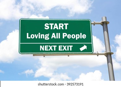 Green overhead road sign with a Start Loving All People Next Exit concept against a partly cloudy sky background.