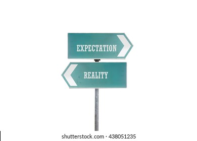 Green traffic direction board with isolate background. Expectation vs. Reality concept, pessimistic point of view concept