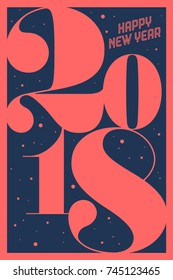 Greeting card with inscription Happy New Year 2018. Fashion style for Happy New Year or Merry Christmas theme. Holiday background, banner and poster. Illustration