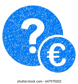 Grunge Euro Balance Query icon with grunge design and unclean texture. Unclean raster blue pictogram for rubber seal stamp imitations and watermarks. Draft sign symbol.