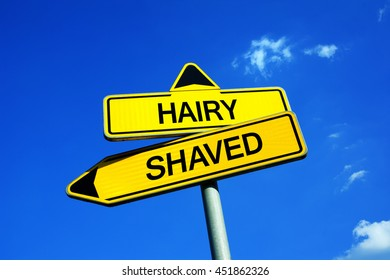 Hairy or Shaved - Traffic sign with two options - natural, trimmed or shaved parts of body - legs, genitals, chest. Question of beauty, hygiene, attractiveness and nature