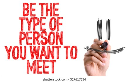 Hand with marker writing: Be The Type of Person You Want to Meet
