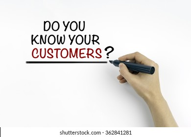 Hand with marker writing - Do You Know Your Customers?