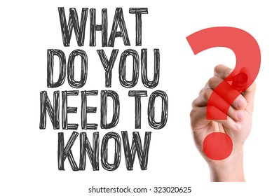 Hand with marker writing: What Do You Need To Know?