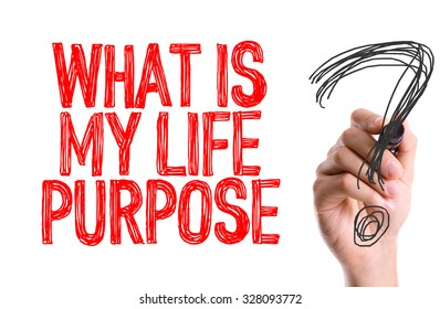 Hand with marker writing: What is My Life Purpose?