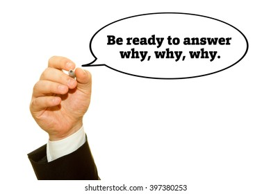 """Hand writing """"Be ready to answer why,why,why."""" on a transparent wipe board."""