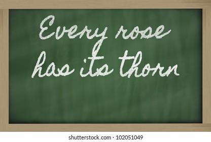 handwriting blackboard writings -  Every rose has its thorn