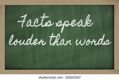 handwriting blackboard writings - Facts speak louder than words