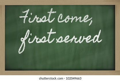 handwriting blackboard writings - First come, first served