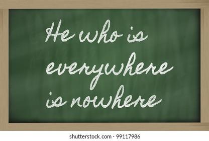handwriting blackboard writings - He who is everywhere is nowhere