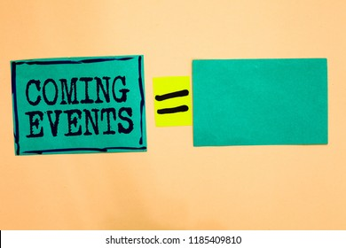 Handwriting text Coming Events. Concept meaning Happening soon Forthcoming Planned meet Upcoming In the Future Turquoise paper notes reminders equal sign important messages to remember.