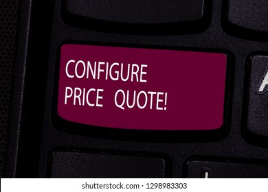Handwriting text Configure Price Quote. Concept meaning software use by companies for costing the goods Keyboard key Intention to create computer message pressing keypad idea.