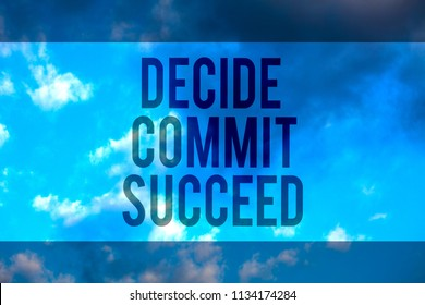 Handwriting text Decide Commit Succeed. Concept meaning achieving goal comes in three steps Reach your dreams Multiline text desktop natural blue sky cloudy background send messages.
