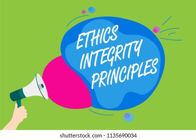 Handwriting text Ethics Integrity Principles. Concept meaning quality of being honest and having strong moral Man holding Megaphone loudspeaker screaming talk colorful speech bubble.