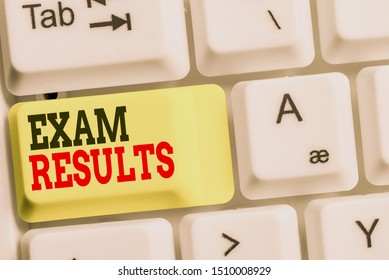 Handwriting text Exam Results. Concept meaning An outcome of a formal test that shows knowledge or ability White pc keyboard with empty note paper above white background key copy space.