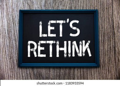 Handwriting text Let s is Rethink. Concept meaning an Afterthought To Remember Reconsider Reevaluate