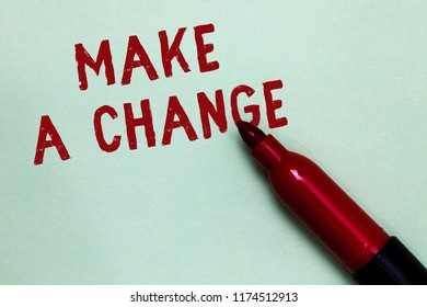 Handwriting text Make A Change. Concept meaning Create a Difference Alteration Have an Effect Metamorphose Open red marker intention communicating message ideas green background.