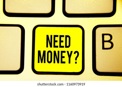 Handwriting text Need Money question. Concept meaning asking someone if he needs cash or bouns Get loan Keyboard yellow key Intention create computer computing reflection document.