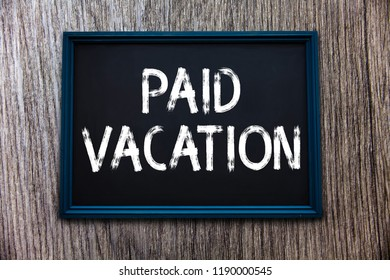 Handwriting text Paid Vacation. Concept meaning Sabbatical Weekend Off Holiday Time Off Benefits
