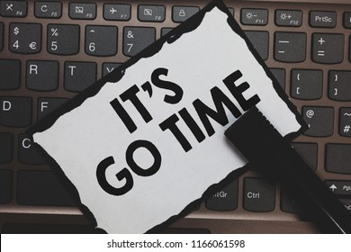 Handwriting text It s is Go Time. Concept meaning A period to undertake the assigned tasks Bring it ON White paper keyboard Inspiration communicate ideas messages Black markers.