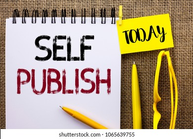 Handwriting text Self Publish. Concept meaning Publication Write Journalism Manuscript Article Facts written on Notebook Book on the jute background Today Pens and Glasses next to it.