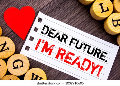 Handwriting text showing Dear Future, I Am Ready. Conceptual photo Inspirational Motivational Plan Achievement Confidence written tear note paper sticky note the wooden background with heart.