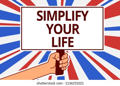 Handwriting text Simplify Your Life. Concept meaning Manage your day work Take the easy way Organize Paper text capital placards signboards announcement reporting cardboards.