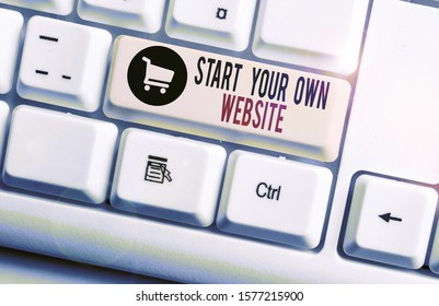 Handwriting text Start Your Own Website. Concept meaning serve as Extension of a Business Card a Personal Site White pc keyboard with empty note paper above white background key copy space.