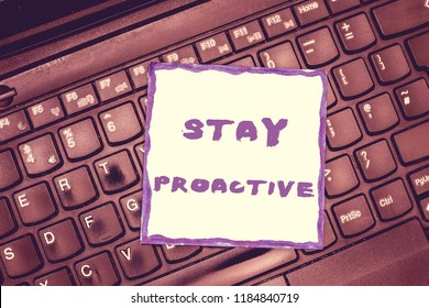Handwriting text Stay Proactive. Concept meaning Taking own decision to go ahead of anticipated events