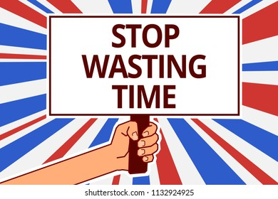 Handwriting text Stop Wasting Time. Concept meaning Organizing Management Schedule lets do it Start Now Paper text capital placards signboards announcement reporting cardboards.