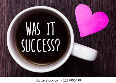 Handwriting text Was It Success Question. Concept meaning Happy feeling after achieving success in life Mug coffee lovely thoughts ideas love hart romantic memories brown wood.