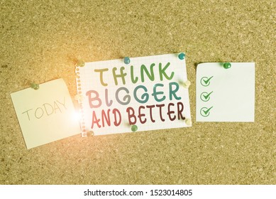 Handwriting text Think Bigger And Better. Concept meaning no Limits be Open minded Positivity Big Picture Corkboard color size paper pin thumbtack tack sheet billboard notice board.