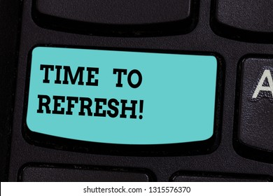 Handwriting text Time To Refresh. Concept meaning Right moment to renovate spaces or strategies to innovate Keyboard key Intention to create computer message pressing keypad idea.