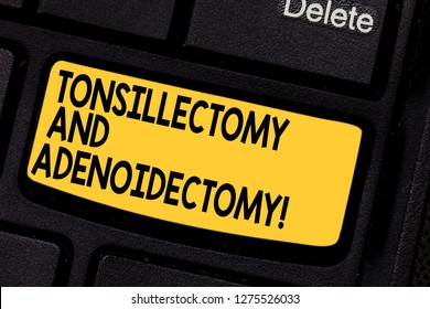 Handwriting text Tonsillectomy And Adenoidectomy. Concept meaning Procedure in removing tonsil and adenoid Keyboard key Intention to create computer message pressing keypad idea.