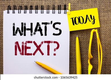 Handwriting text What s Next Question. Concept meaning Asking Imagination Choice Solution Next Questionaire written on Notebook Book on the jute background Today Pens and Glasses next to it.