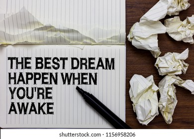 Handwriting text writing The Best Dream Happen When You re are Awake. Concept meaning Dreams come true Have to believe Marker over notebook crumpled papers ripped pages several tries mistakes.