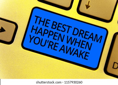 Handwriting text writing The Best Dream Happen When You re are Awake. Concept meaning Dreams come true Have to believe Keyboard blue key Intention create computer computing reflection document.