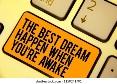 Handwriting text writing The Best Dream Happen When You re are Awake. Concept meaning Dreams come true Have to believe Keyboard orange key Intention create computer computing reflection document.