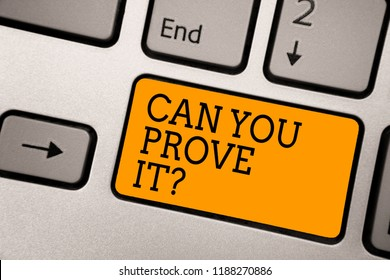 Handwriting text writing Can You Prove It question. Concept meaning Asking Someone for evidence or approval Court Typing work computer job program input keyboard symbol office software.