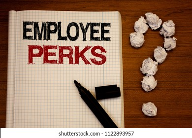 Handwriting text writing Employee Perks. Concept meaning Worker Benefits Bonuses Compensation Rewards Health Insurance Text notebook black marker open desk question crumbled paper school stress.