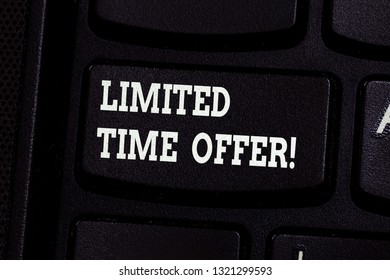 Handwriting text writing Limited Time Offer. Concept meaning special item available for clearly defined short period Keyboard key Intention to create computer message pressing keypad idea.