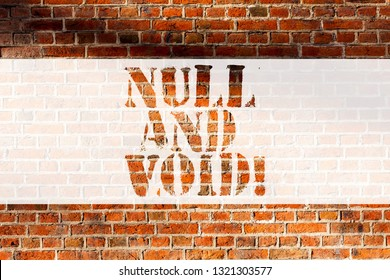 Handwriting text writing Null And Void. Concept meaning Cancel a contract Having no legal force Invalid Ineffective Brick Wall art like Graffiti motivational call written on the wall.