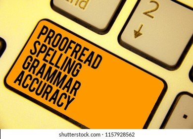 Handwriting text writing Proofread Spelling Grammar Accuracy. Concept meaning Grammatically correct Avoid mistakes Keyboard orange key Intention create computer computing reflection document.