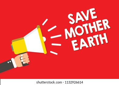 Handwriting text writing Save Mother Earth. Concept meaning doing small actions prevent wasting water heat energy Warning announcement symbol alarming speaker signal indication script.