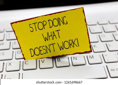 Handwriting text writing Stop Doing What Doesn t not Work. Concept meaning busy does not always mean being Productive