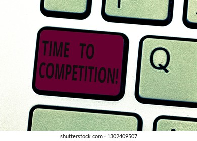 Handwriting text writing Time To Competition. Concept meaning resource and firm that make better use of minutes Keyboard key Intention to create computer message pressing keypad idea.