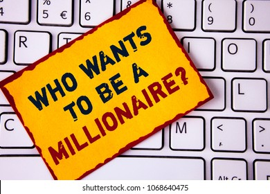 Handwriting text writing who Wants To Be A Millionaire Question. Concept meaning Earn more money applying knowledge written on Sticky note paper placed on White Keyboard. Top view.