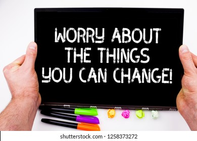 Handwriting text writing Worry About The Things You Can Change. Concept meaning Be in charge of possible actions.