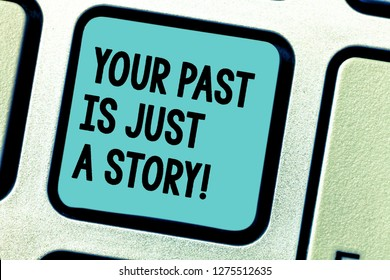 Handwriting text writing Your Past Is Just A Story. Concept meaning Do not care about things that have happened Keyboard key Intention to create computer message pressing keypad idea.