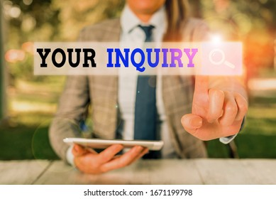 Handwriting text Your Inquiry. Concept meaning the act of inquiring or of seeking information by questioning.